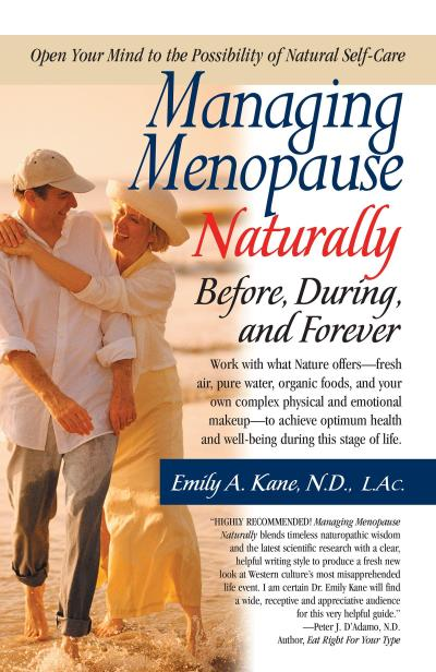 Managing Menopause Naturally: Before, During, and Forever
