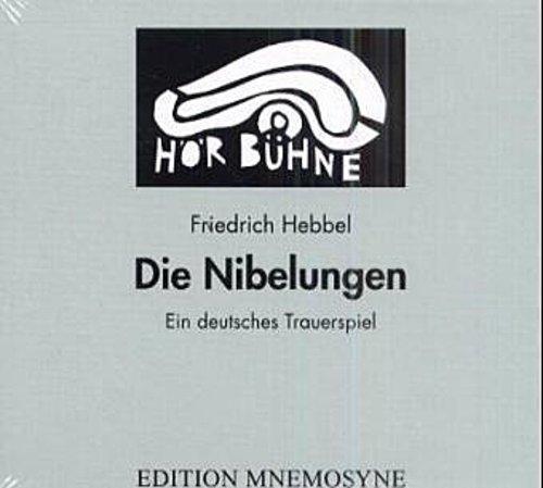 Die Nibelungen. 3 CDs Friedrich Hebbel