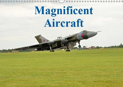 Magnificent Aircraft (Wall Calendar 2019 DIN A3 Landscape)