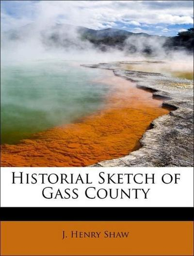 Historial Sketch of Gass County