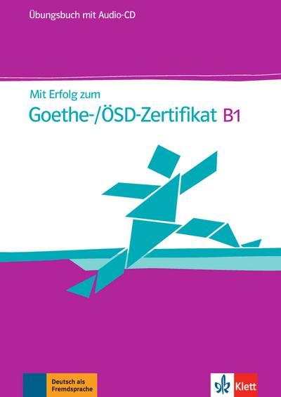 Mit Erfolg zum Goethe-Zertifikat B1. Übungsbuch mit Audio-CD