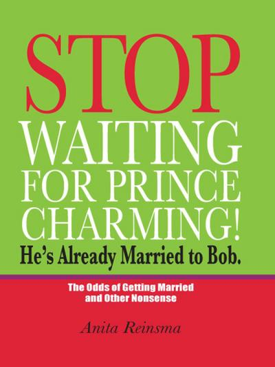 Stop Waiting for Prince Charming! He's Already Married to Bob.