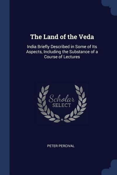 The Land of the Veda: India Briefly Described in Some of Its Aspects, Including the Substance of a Course of Lectures