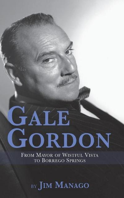 Gale Gordon - From Mayor of Wistful Vista to Borrego Springs (Hardback)