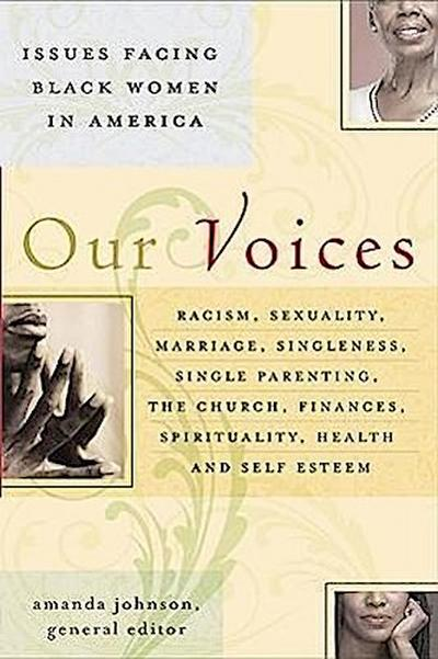Our Voices: Issues Facing Black Women in America: Racism, Sexuality, Marriage, Singleness, Single Parenting, the Church, Finances,