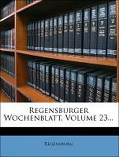 Regensburger Wochenblatt, drei und zwanzigster Jahrgang