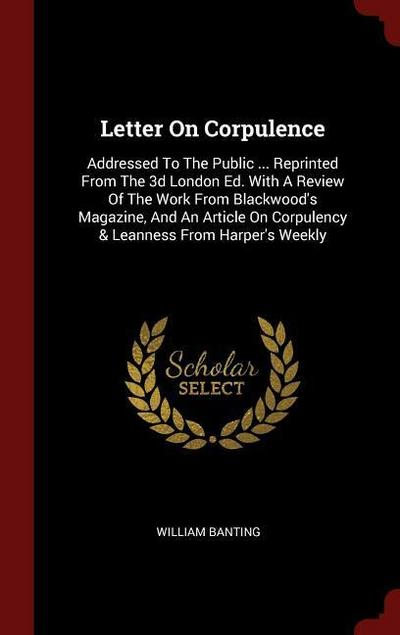 Letter on Corpulence: Addressed to the Public ... Reprinted from the 3D London Ed. with a Review of the Work from Blackwood's Magazine, and
