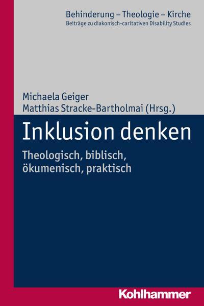 Inklusion denken: Theologisch, biblisch, ökumenisch, praktisch (Behinderung - Theologie - Kirche, Band 10)