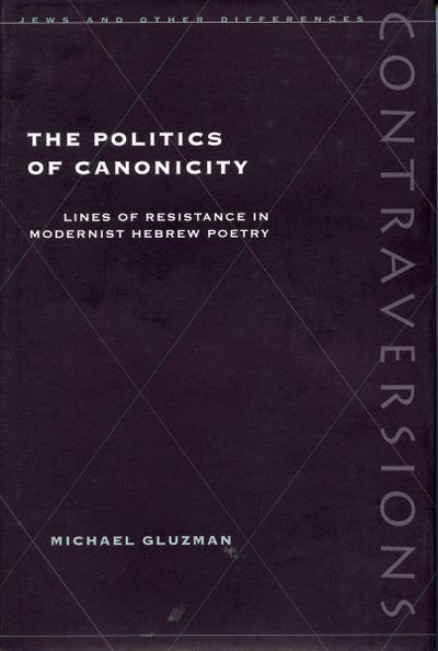 Politics of Canonicity: Lines of Resistance in Modernist Hebrew Poetry