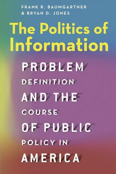 Politics of Information: Problem Definition and the Course of Public Policy in America