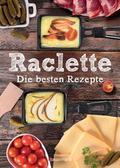 Raclette - Die besten Rezepte; Deutsch; durch ...