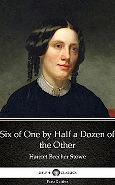 Six of One by Half a Dozen of the Other by Harriet Beecher Stowe - Delphi Classics (Illustrated)