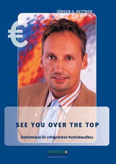See you over the top. Geheimnisse für erfolgreichen Vertriebsaufbau