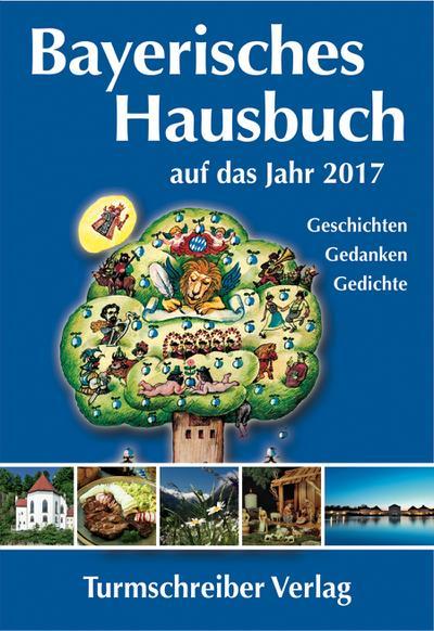 Bayerisches Hausbuch auf das Jahr 2017: Geschichten, Gedanken, Gedichte
