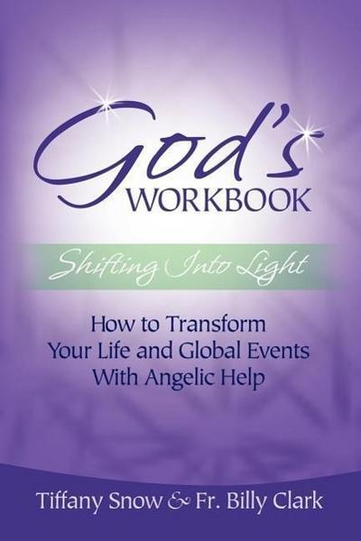 God's Workbook: Shifting Into Light - How to Transform Your Life & Global Events with Angelic Help