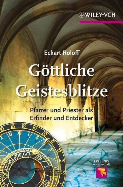 Göttliche Geistesblitze: Pfarrer und Priester als Erfinder und Entdecker (Erlebnis Wissenschaft)