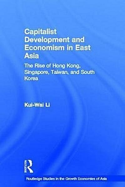 Capitalist Development and Economism in East Asia: The Rise of Hong Kong, Singapore, Taiwan and South Korea