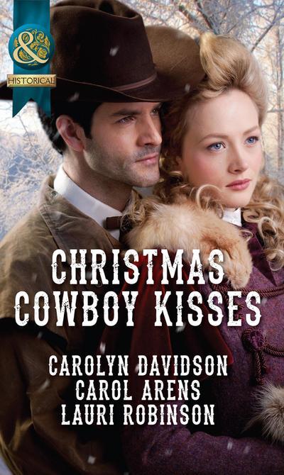 Christmas Cowboy Kisses: A Family for Christmas / A Christmas Miracle / Christmas with Her Cowboy (Mills & Boon Historical)