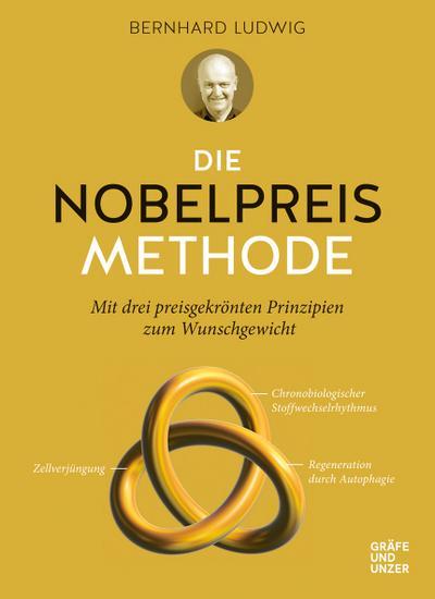 Die Nobelpreis-Methode; Mit drei preisgekrönten Prinzipien zum Wunschgewicht; Gräfe und Unzer Einzeltitel; Deutsch