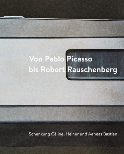 Von Pablo Picasso bis Robert Rauschenberg