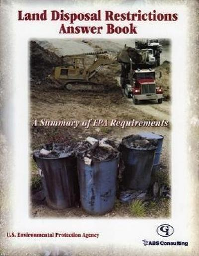 Land Disposal Restrictions Answer Book: A Summary of EPA Requirements