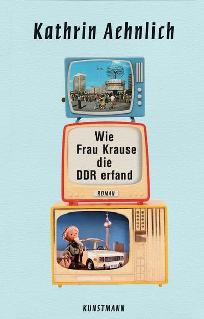 Wie Frau Krause die DDR erfand