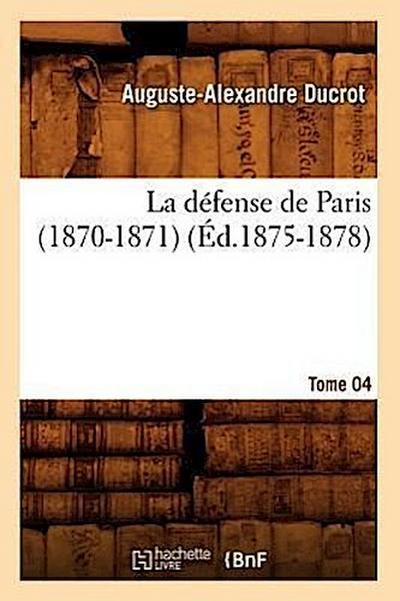 La Défense de Paris (1870-1871). Tome 04 (Éd.1875-1878)
