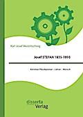 Josef Stefan 1835-1893: Kärntner Physikpionier - Lehrer - Mensch