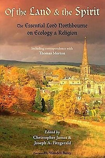 Of the Land and the Spirit: The Essential Lord Northbourne on Ecology & Religion