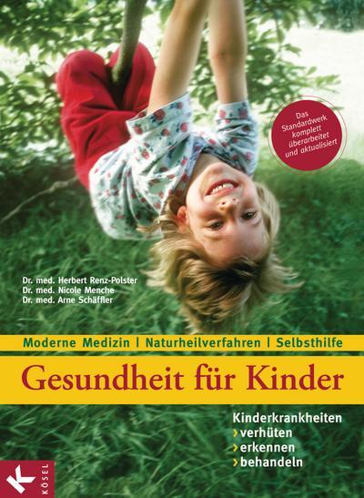 Gesundheit für Kinder: Kinderkrankheiten verhüten, erkennen, behandeln: Moderne Medizin - Naturheilverfahren - Selbsthilfe
