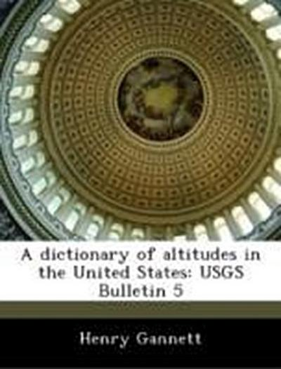 Gannett, H: Dictionary of altitudes in the United States: US