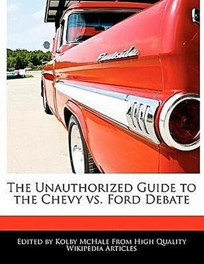 The Unauthorized Guide to the Chevy vs. Ford Debate