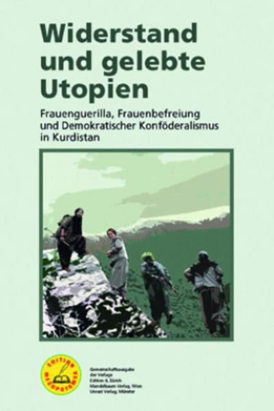 Widerstand und gelebte Utopien: Frauenguerilla, Frauenbefreiung und demokratischer Konföderalismus in Kurdistan (Edition Mezopotamya)