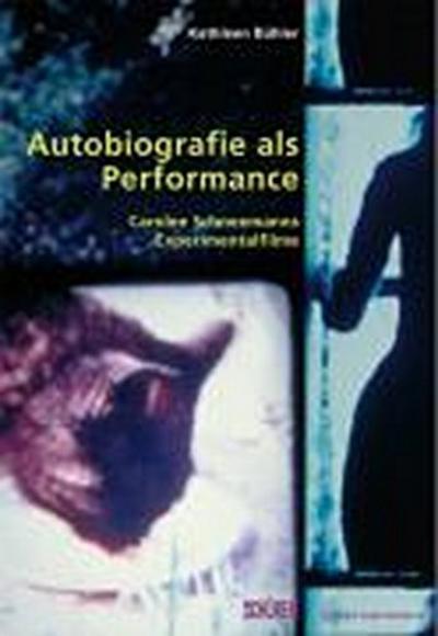 Autobiografie als Performance. Die Experimentalfilme Carolee Schneemanns (Zürcher Filmstudien)