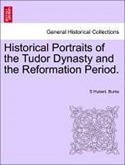 Historical Portraits of the Tudor Dynasty and the Reformation Period. Vol. I