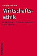Wirtschaftsethik: Konstellationen - Verantwortungsebenen - Handlungsfelder (Ethik - Grundlagen und Handlungsfelder, Band 3)