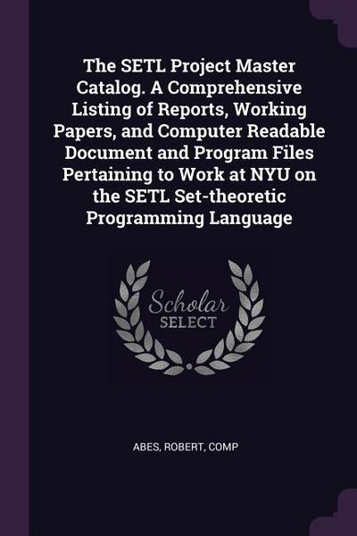 The Setl Project Master Catalog. a Comprehensive Listing of Reports, Working Papers, and Computer Readable Document and Program Files Pertaining to Wo