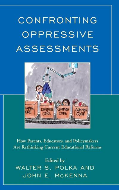 Confronting Oppressive Assessments: How Parents, Educators, and Policymakers Are Rethinking Current Educational Reforms