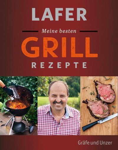 Lafer Meine besten Grillrezepte   ; Einzeltitel ; Deutsch; 160 Fotos -
