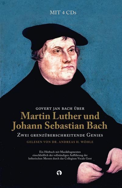 Martin Luther und Johann Sebastian Bach: Zwei Grenzüberschreitende Genies
