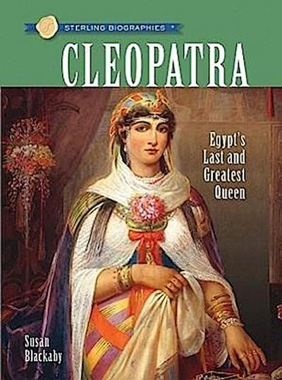 Sterling Biographies(r) Cleopatra: Egypt's Last and Greatest Queen