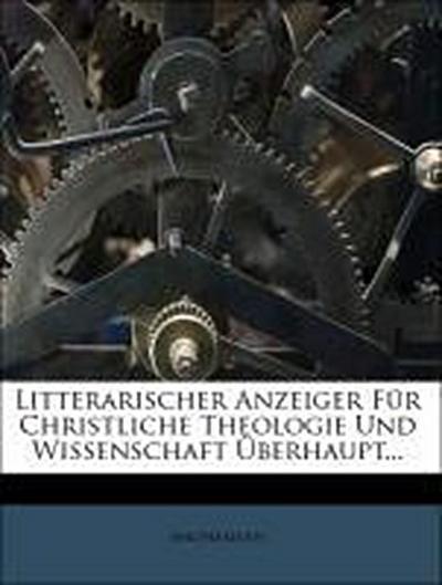 Litterarischer Anzeiger für christliche Theologie und Wissenschaft überhaupt.