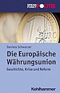 Die Europäische Währungsunion: Geschichte, Krise und Reform (Brennpunkt Politik)