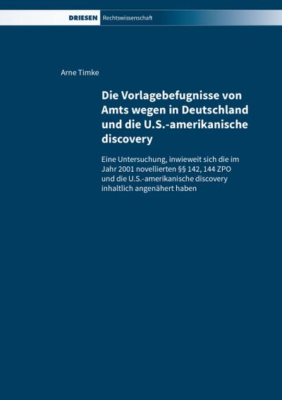Die Vorlagebefugnisse von Amts wegen in Deutschland und die U.S.-amerikanische discovery: Eine Untersuchung, inwieweit sich die im Jahr 2001 ... discovery inhaltlich angenähert haben
