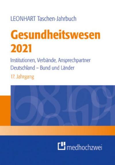 LEONHART Taschen-Jahrbuch Gesundheitswesen 2021: Institutionen, Verbände, Ansprechpartner. Deutschland - Bund und Länder