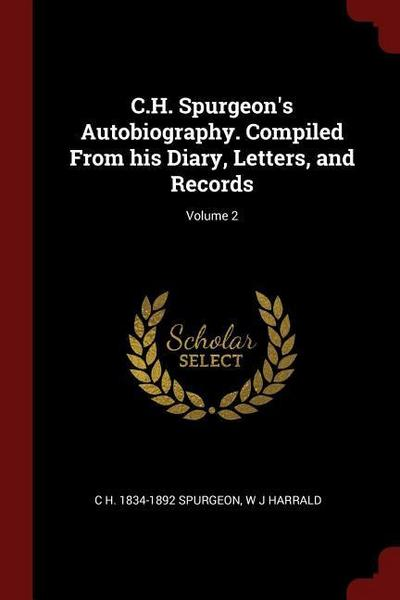 C.H. Spurgeon's Autobiography. Compiled from His Diary, Letters, and Records; Volume 2