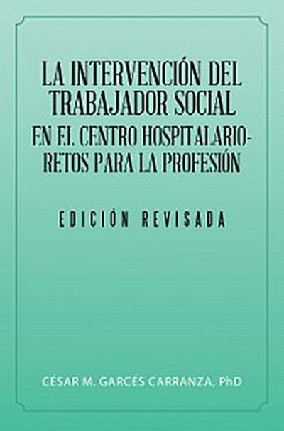 La Intervención Del Trabajador Social En El Centro Hospitalario-Retos Para La Profesión.