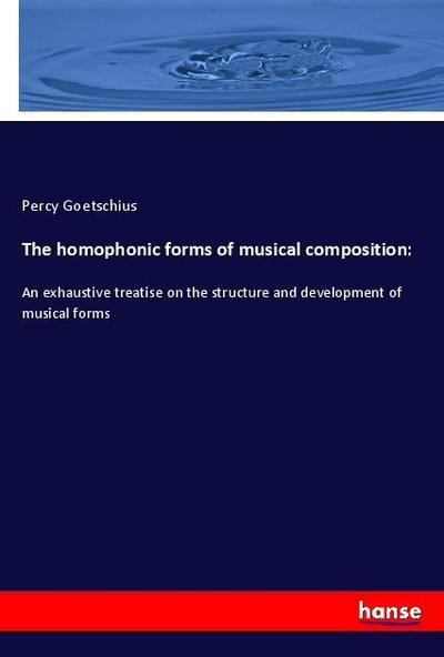 The homophonic forms of musical composition:
