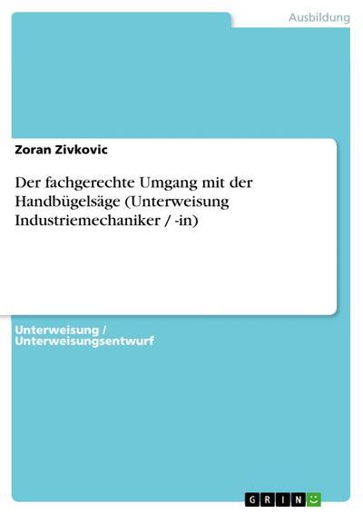 Der fachgerechte Umgang mit der Handbügelsäge (Unterweisung Industriemechaniker / -in)