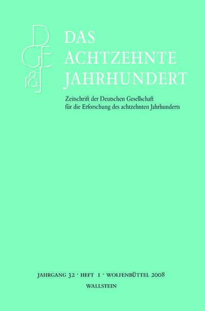 Das achtzehnte Jahrhundert. Zeitschrift der Deutschen Gesellschaft für die Erforschung des achtzehnten Jahrhunderts: Das achtzehnte Jahrhundert: Jg 32/1